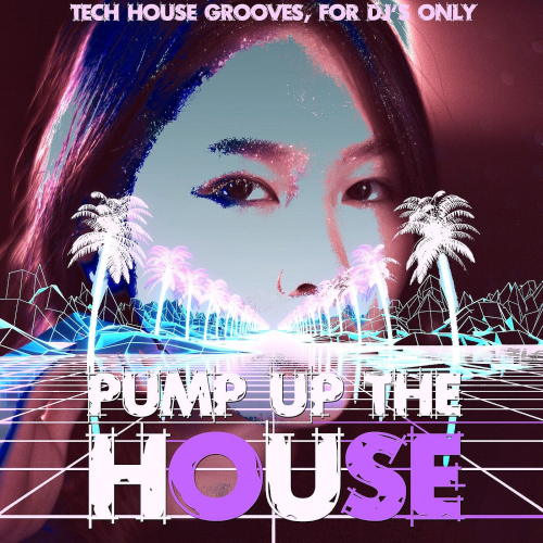 Pump Up The House (Tech House Grooves, For DJ's Only) (2021)