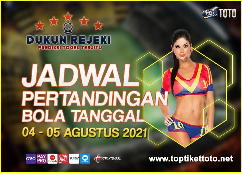 JADWAL PERTANDINGAN BOLA 04 – 05 AGUSTUS 2021