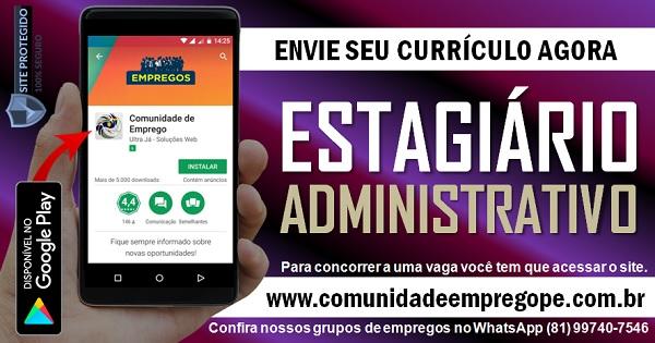 ESTÁGIO ADMINISTRATIVO COM SALÁRIO DE R$ 650,00 PARA EMPRESA NA IMBIRIBEIRA