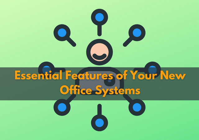 Essential-Features-of-Your-New-Office-Systems