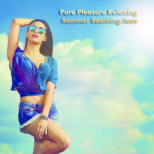 Pure Pleasure Relaxing Summer Soothing Jazz (2021)