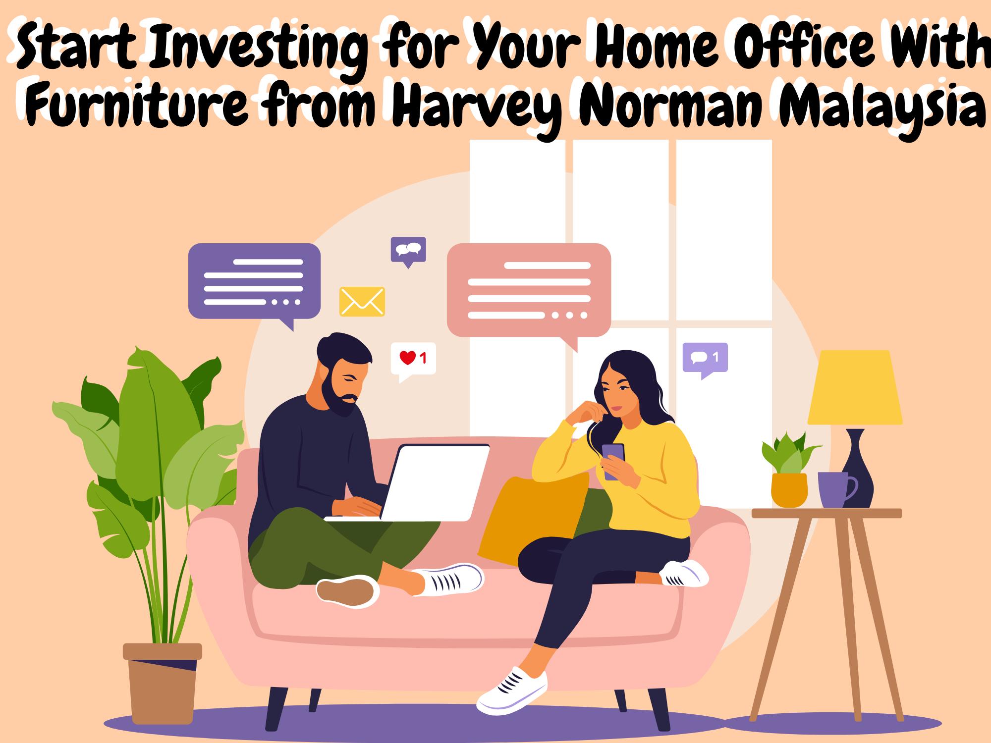 Mulai-Berinvestasi-untuk-Rumah-Kantor-Anda-Dengan-Mebel-dari-Harvey-Norman-Malaysia
