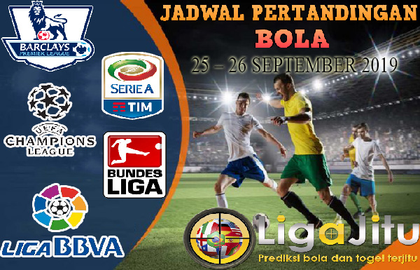 JADWAL PERTANDINGAN BOLA 25 -26 SEPTEMBER 2019