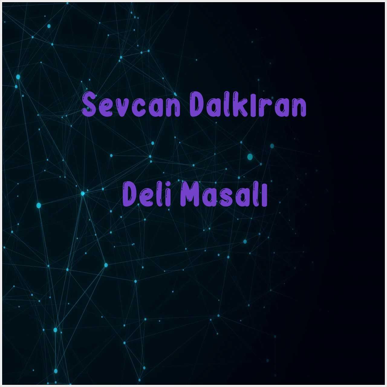 دانلود آهنگ جدید Sevcan Dalkıran به نام Deli Masalı