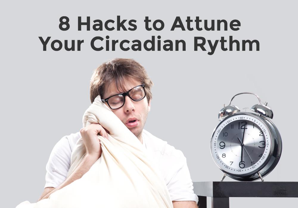 8 Hacks to Attune Your Circadian Rhythm