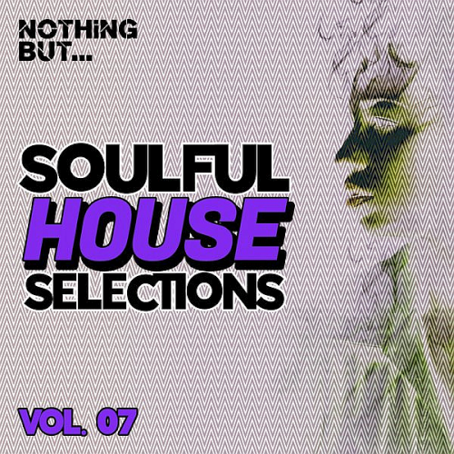 Nothing But... Soulful House Selections Vol. 07 (2021)