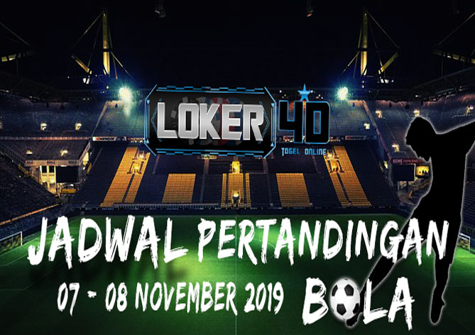 JADWAL PERTANDINGAN BOLA 07 – 08 NOVEMBER 2019