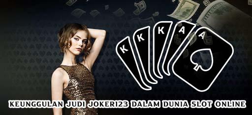 Keunggulan Judi joker123 Dalam Dunia Slot Online