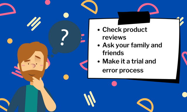 Check-product-reviews-Ask-your-family-and-friends-Make-it-a-trial-and-error-process