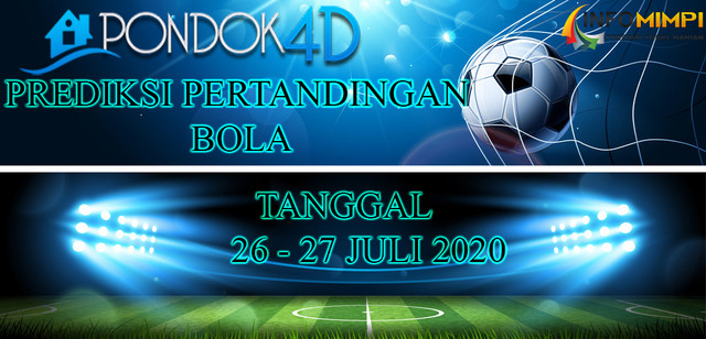 PREDIKSI PERTANDINGAN BOLA 26 – 27 JULI 2020