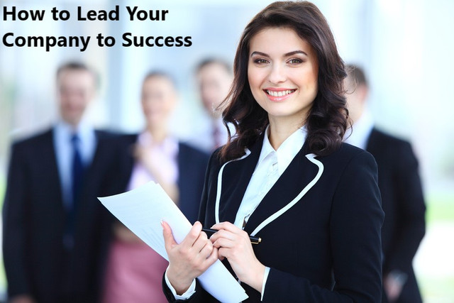 How to Lead Your Company to Success