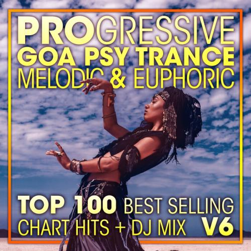 Progressive Goa Psy Trance Melodic & Euphoric Top 100 Best Selling Chart Hits & DJ Mix V6 (2021)
