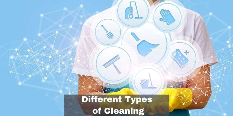 Different Types of Cleaning