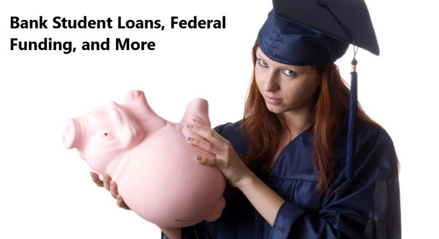 Bank Student Loans, Federal Funding, and More