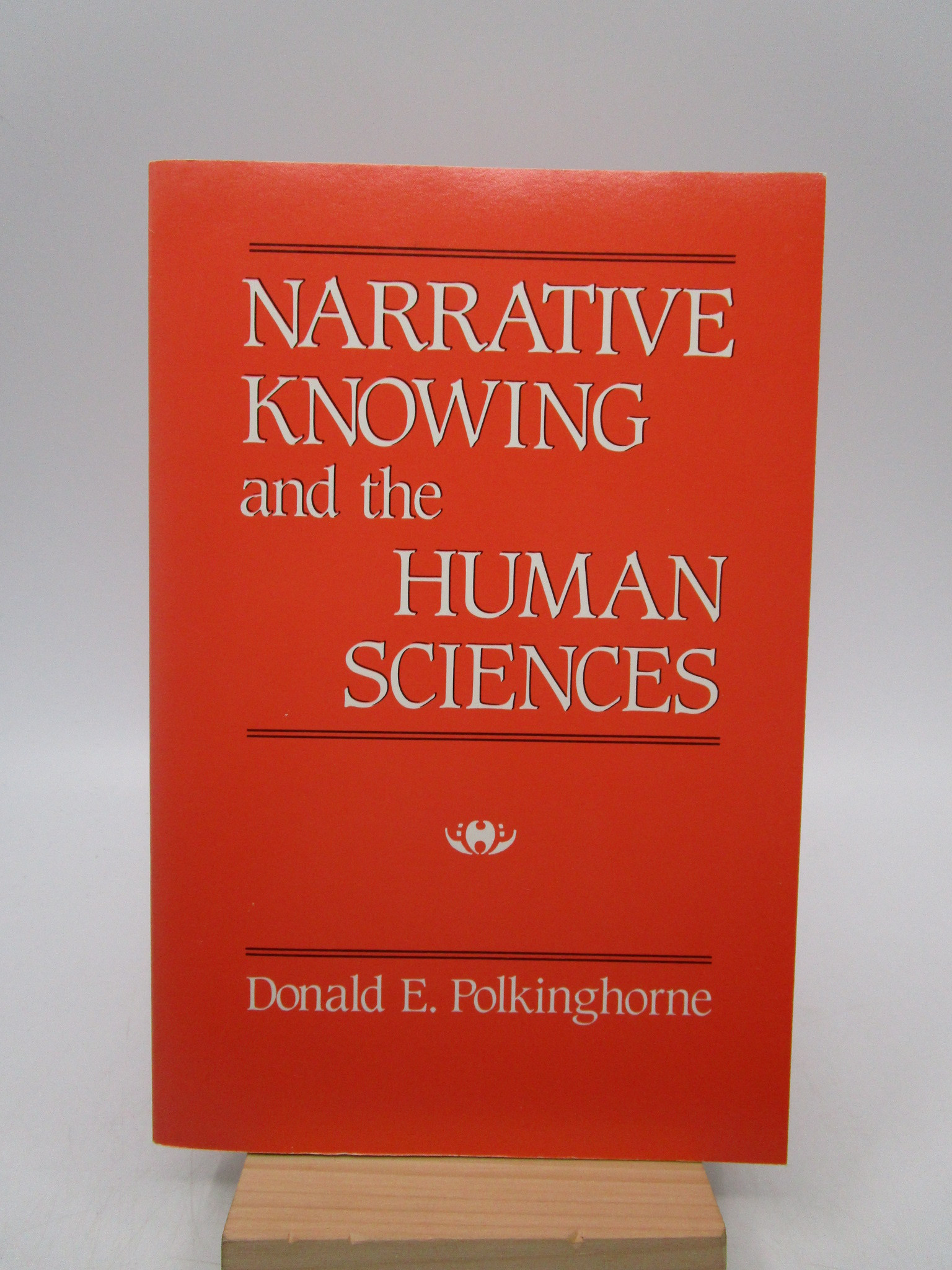 Image for Narrative Knowing and the Human Sciences (SUNY series in the Philosophy of the Social Sciences)