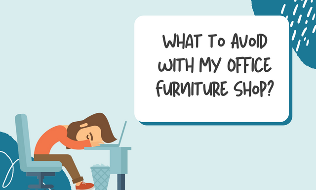 What-to-Avoid-with-My-Office-Furniture-Shop