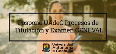 Pospone-UAde-C-Procesos-de-Titulacio-n-y-Examen-CENEVAL