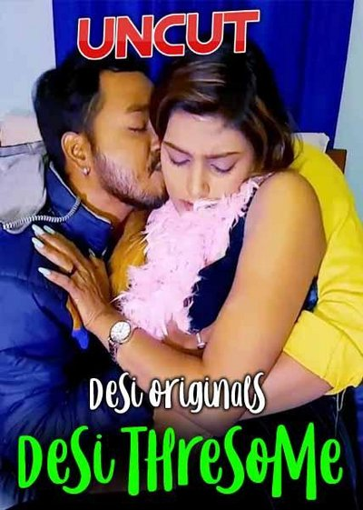 18+ Desi ThreeSome Uncut (2021) Hindi Short Film 720p HDRip 150MB Download