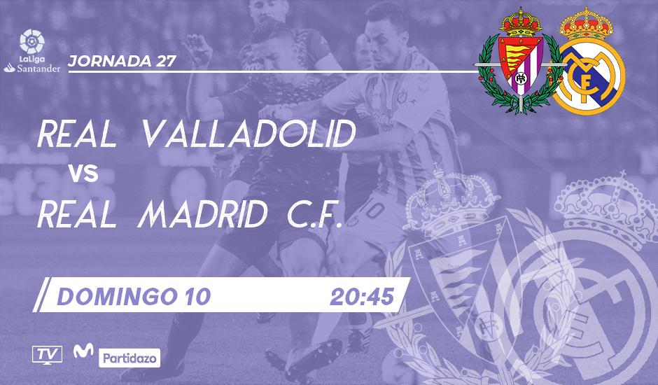 Real Valladolid - Real Madrid C.F. Domingo 10 de Marzo. 20:45 RVD-RMA