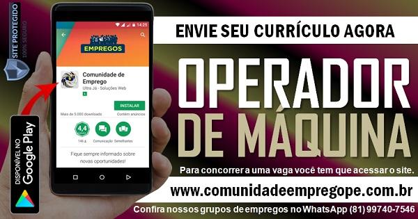 OPERADOR DE MÁQUINA, 02 VAGAS PARA INDUSTRIA DE BENS DO CONSUMO