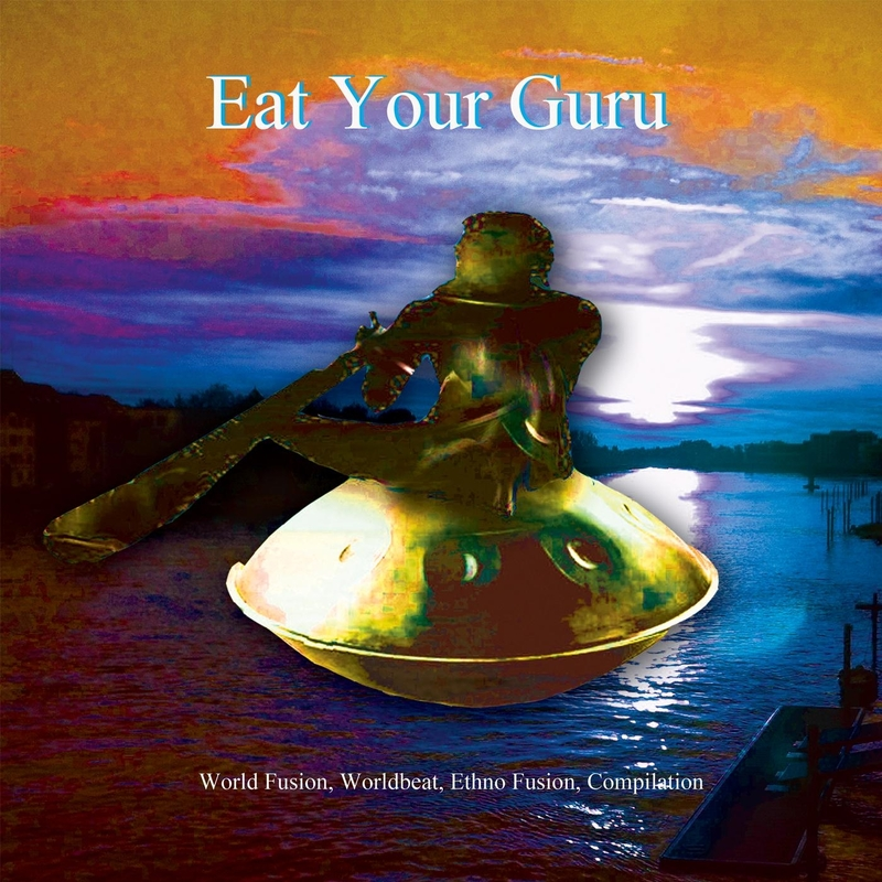 Eat Your Guru - World Fusion, World Beat, Ethno Fusion - Compilation