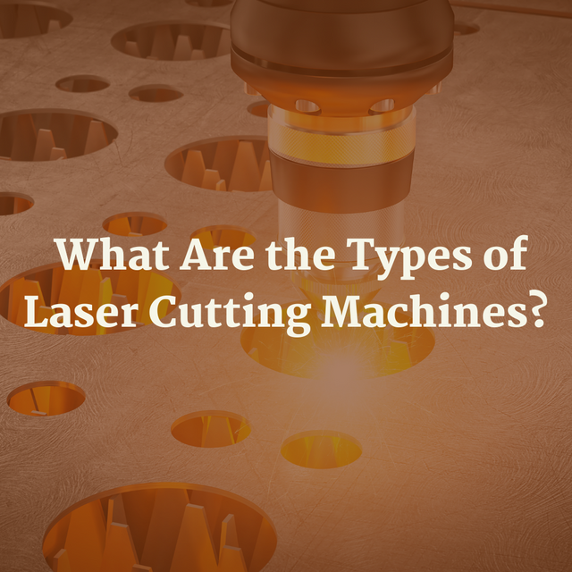What-Are-the-Types-of-Laser-Cutting-Machines