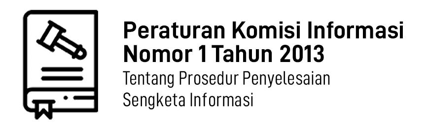 PerKI Nomor 1 Tahun 2013 Tentang Prosedur Penyelesaian Sengketa Informasi