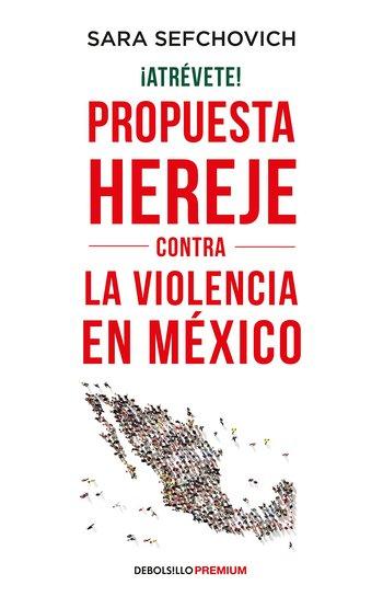 ¡Atrevete! Propuesta hereje contra la violencia en Mexico -Sara Sefchovich [pdf] VS Atrevete-Propuesta-hereje-contra-la-violencia-en-Mexico-Sara-Sefchovich