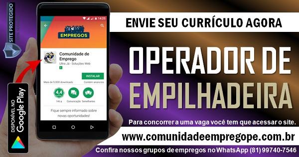 OPERADOR DE EMPILHADEIRA PARA EMPRESA ALIMENTÍCIA NO CABO DE SANTO AGOSTINHO