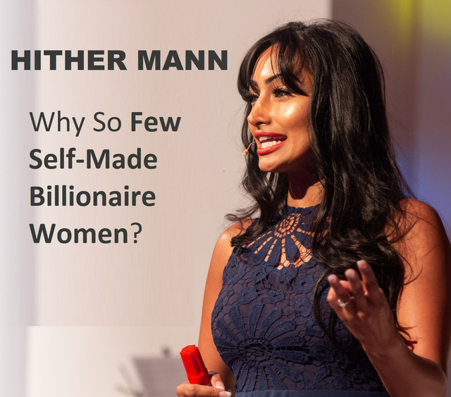 Hither Mann: Why Are There So Few Female Self-Made Billionaires Compare To Male?
