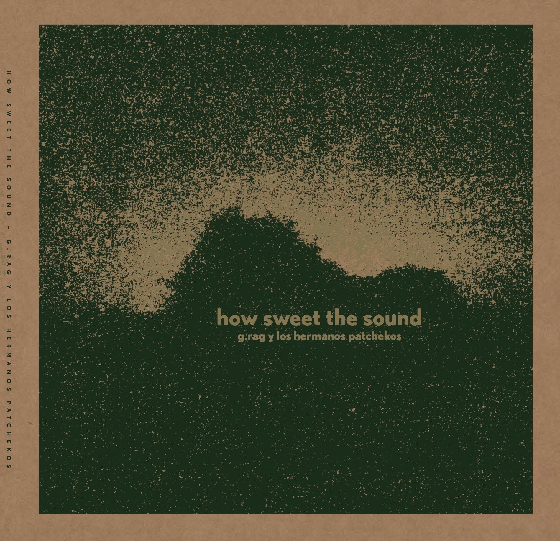 G.Rag Y Los Hermanos Patchekos - How Sweet The Sound
