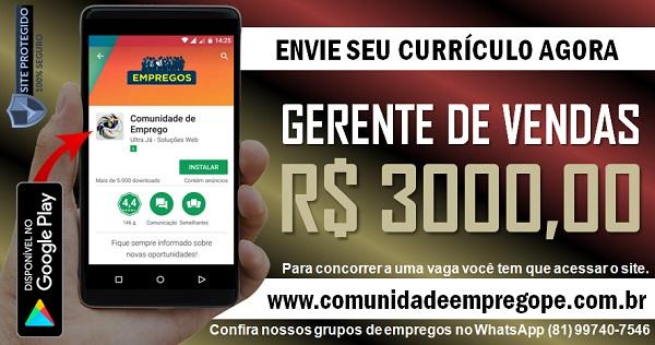 GERENTE DE VENDAS COM SALÁRIO DE R$ 3000,00 PARA EMPRESA EM SANTA CRUZ DO CAPIBARIBE