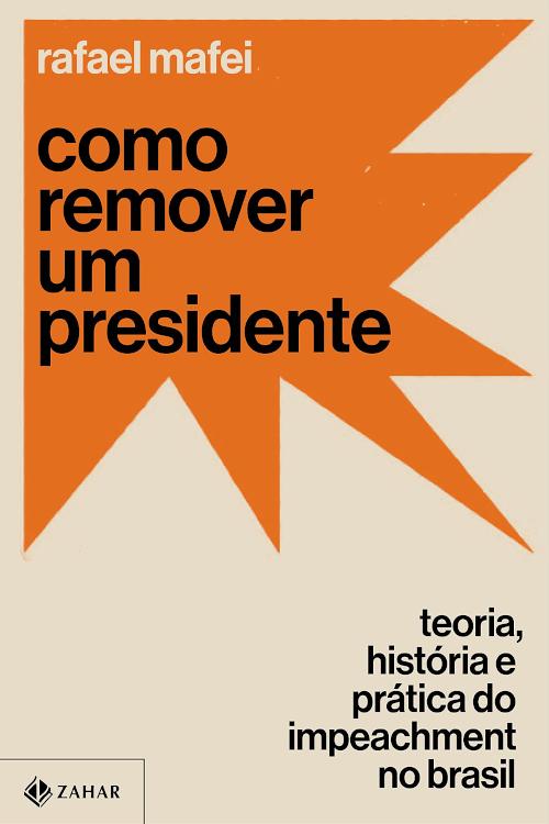 Resenha #406 Como remover um presidente – Rafael Mafei #EditoraZahar