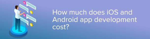 how much do ios and android app development cost