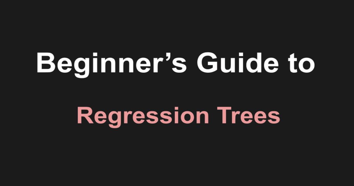 Regression Tree beginner's guide