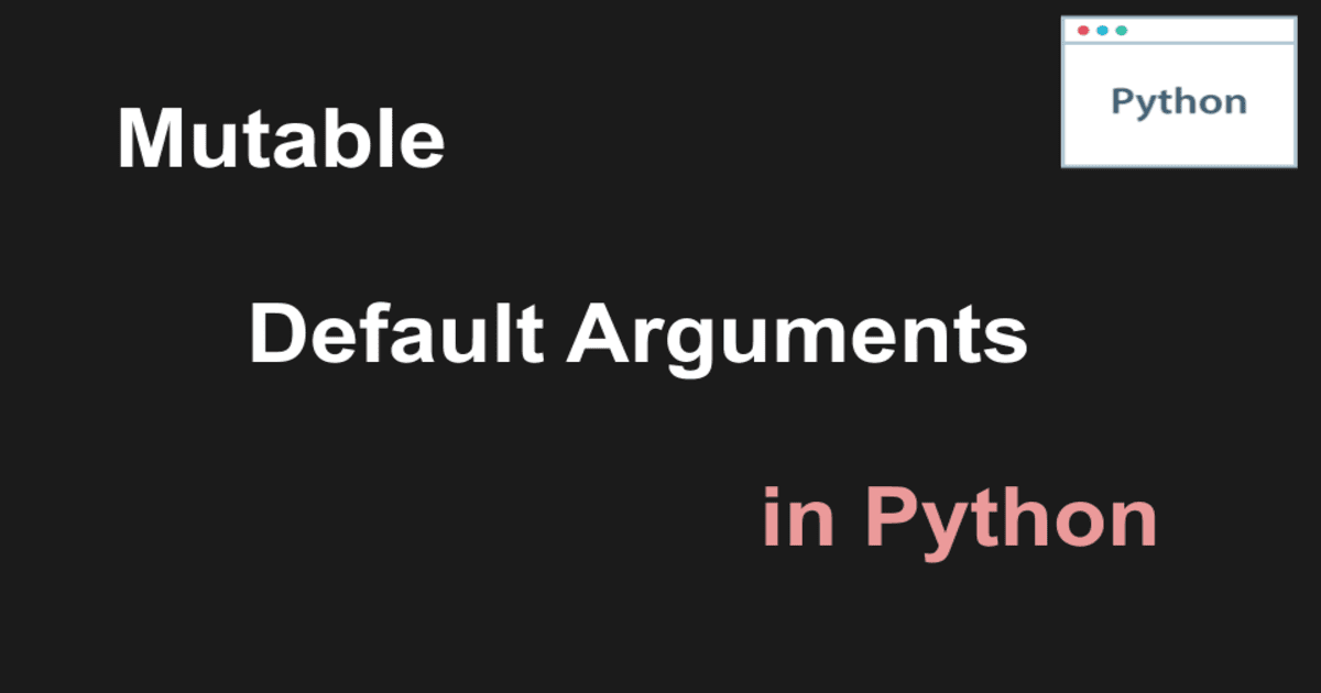 Mystery of Mutable Default Arguments in Python