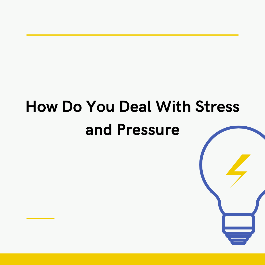 How Do You Deal With Stress and Pressure
