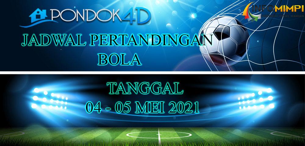 JADWAL PERTANDINGAN BOLA 04 – 05 MEI 2021