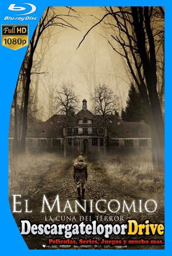 El Manicomio: La Cuna del Terror (2018) [1080p] [Latino] [1 Link] [GDrive] [MEGA]