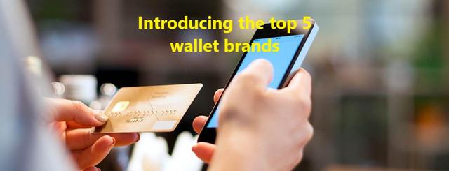 Introducing the top 5 wallet brands