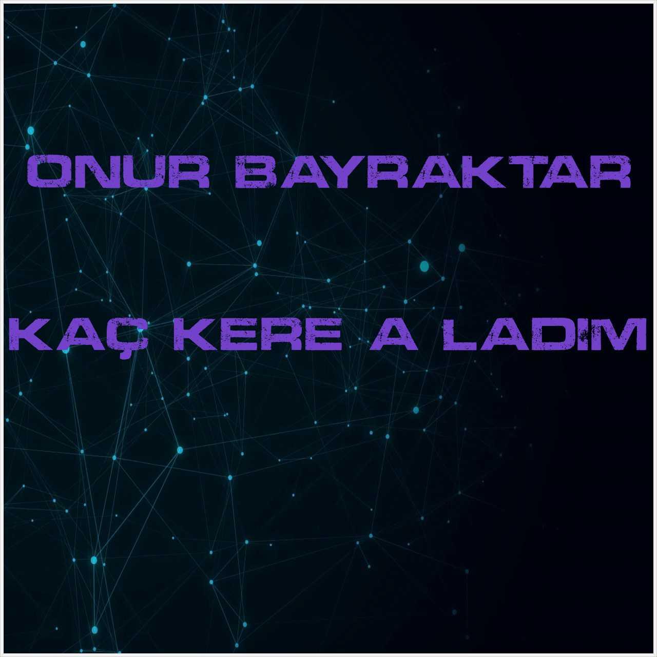 دانلود آهنگ جدید Onur Bayraktar به نام Kaç Kere Ağladım