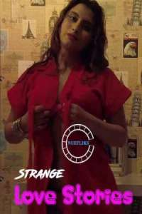 Strange-Love-Stories-2021-Hindi-Nue-Fliks-Short-Film-720p-Watch-Online