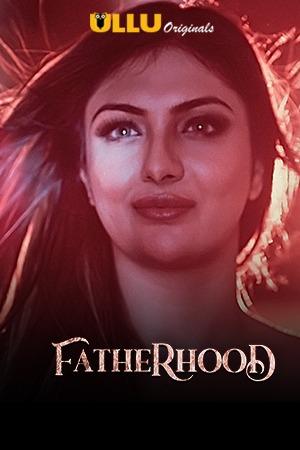 Fatherhood 2021 S01 Hindi Ullu Originals Web Series 1080p Watch Online