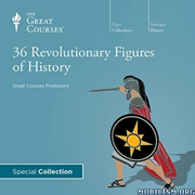 36 Revolutionary Figures of History -  Great Courses Professors