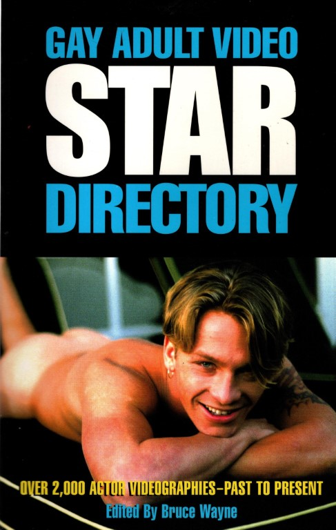 Gay Adult Video Star Directory: Over 2,000 Videographies Past to Present, Wayne, Bruce [Editor]