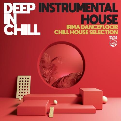 VA - Deep In Chill Instrumental House [Irma Dancefloor Chill House Selection] (2021)