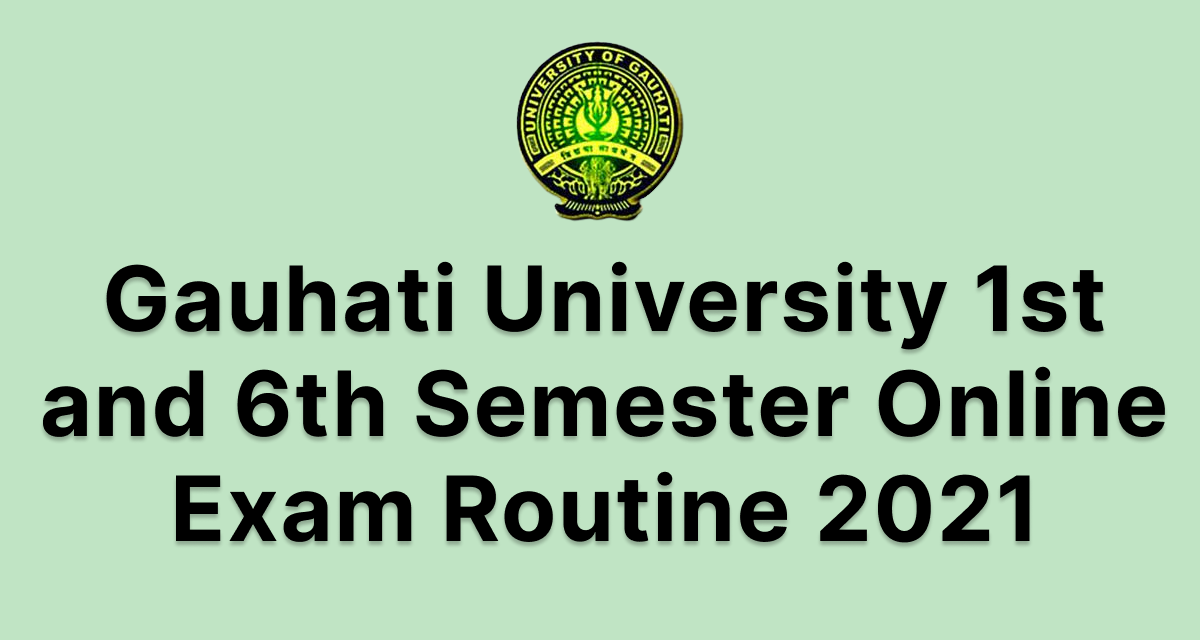 Gauhati University 1st and 6th Semester Routine for Online Exam 2021