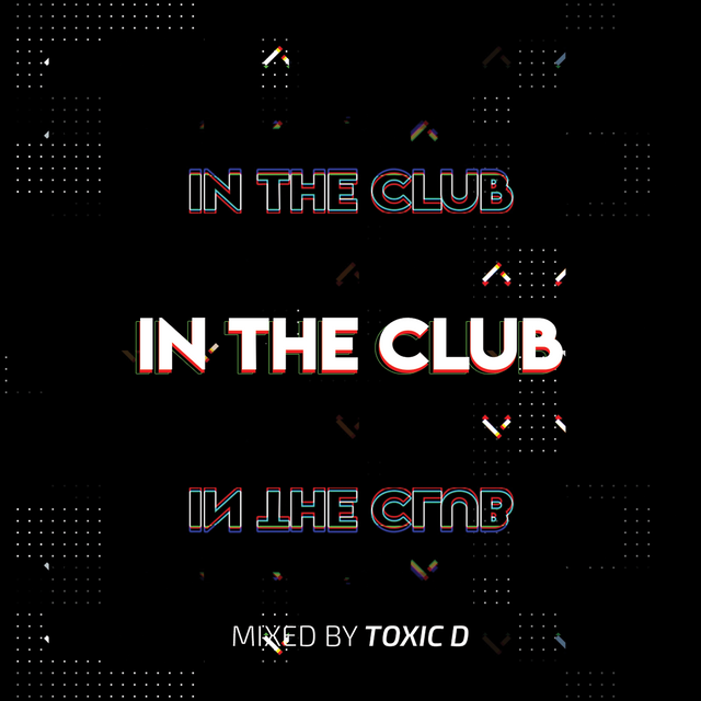 In The Club mixed by Toxic D [June 2021]