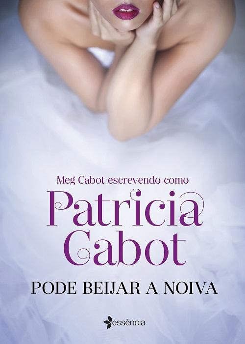 Resenha #315 Pode Beijar a Noiva – Patrícia Cabot