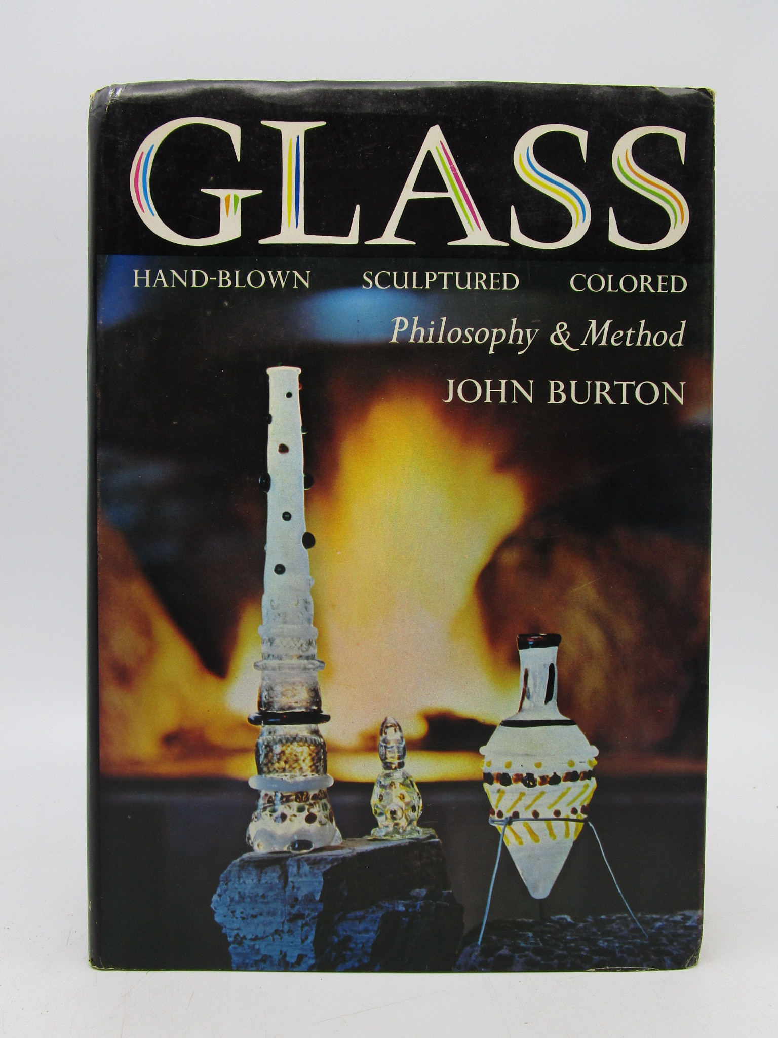 Image for Glass Philosophy and Method: Hand-Blown, Sculptured, Colored